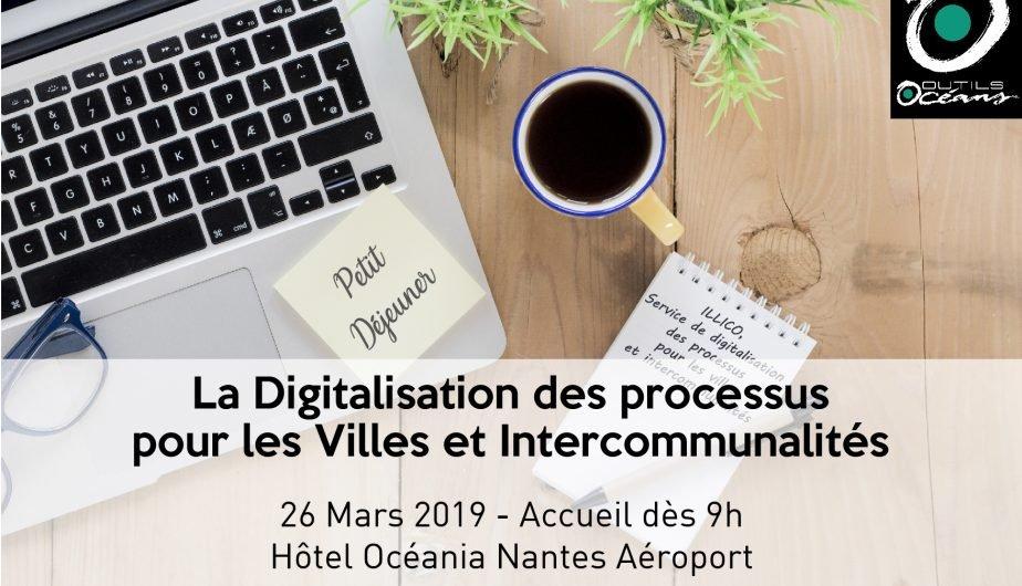 La Digitalisation des processus pour les villes et intercommunalités – Petits Déjeuners à Nantes le 26 Mars 2019